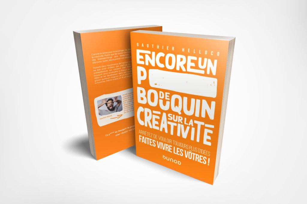 Encore un putain de bouquin sur la créativité - Arrêtez de vouloir toujours plus d'idées, faites vivre les vôtres ! - Gauthier Helloco.